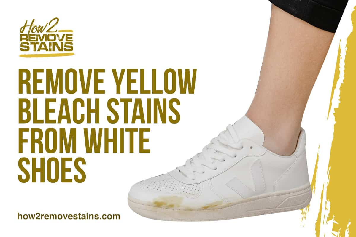 How To Remove Yellow Bleach Stains From White Shoes Detailed Answer