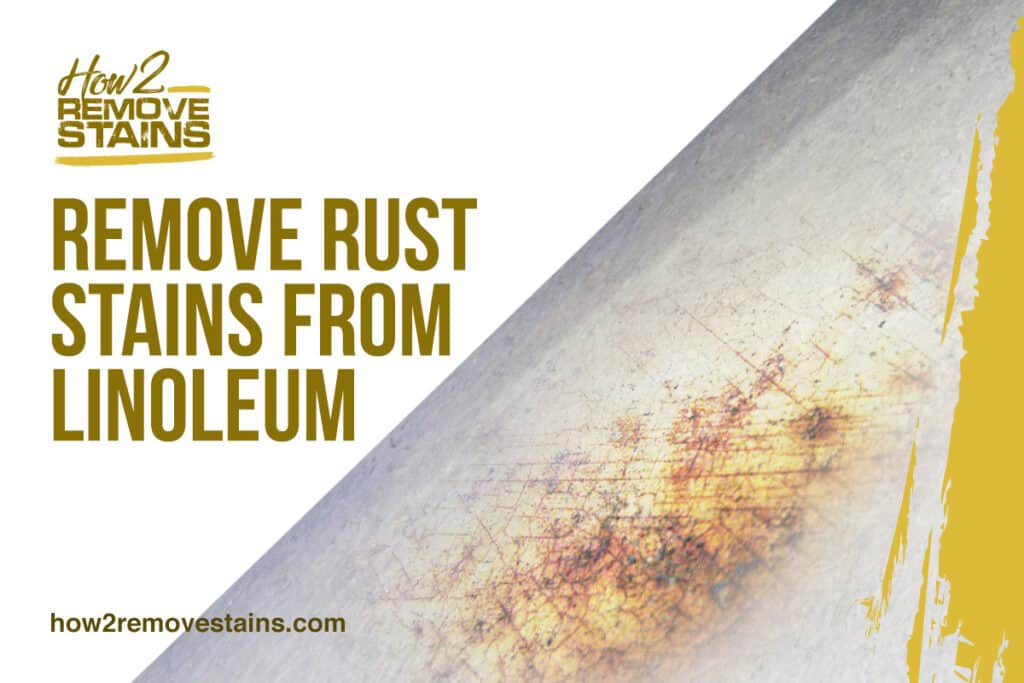 How To Remove Rust Stains From Linoleum