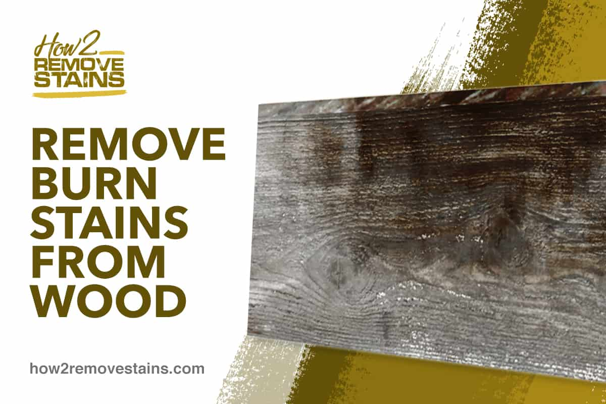How To Remove Burn Stains From Wood