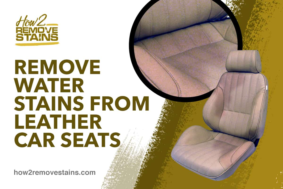 How To Remove Water Stains From Leather Car Seats Detailed Answer