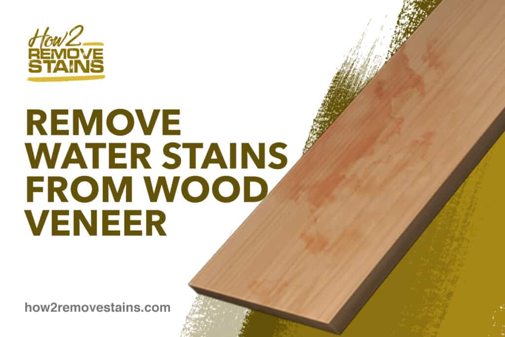 How To Remove Water Stains From Wood Veneer Detailed Answer - How To Remove Water Marks Off A Wood Table