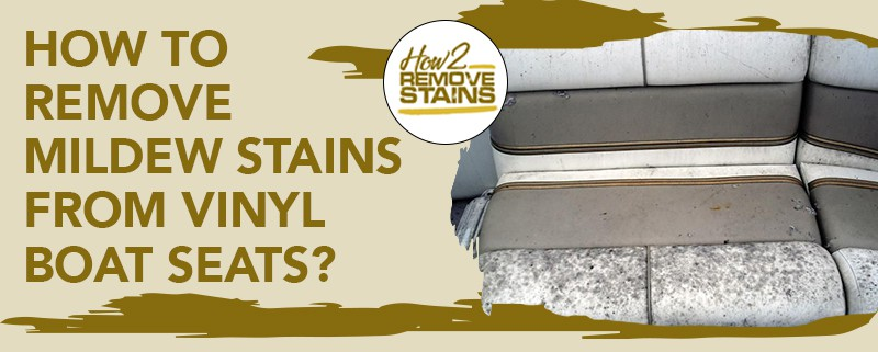 how to remove mildew stains from vinyl boat seats