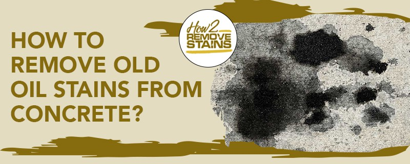 Remove Old Oil Stains From Concrete