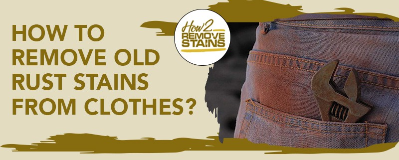 how to remove old rust stains from clothes