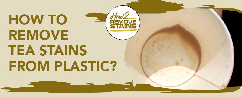 how to remove tea stains from plastic