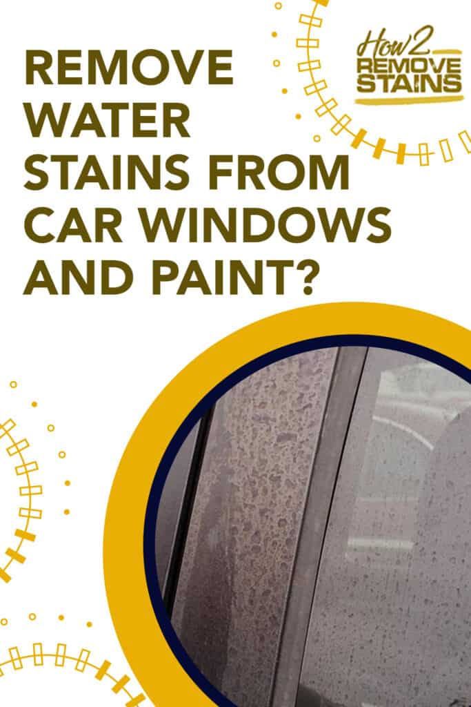 how to remove water stains from car windows and paint