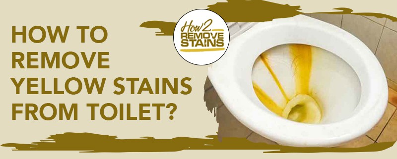 how to remove yellow stains from toilet