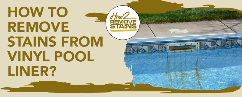 how to remove stains from vinyl pool liner