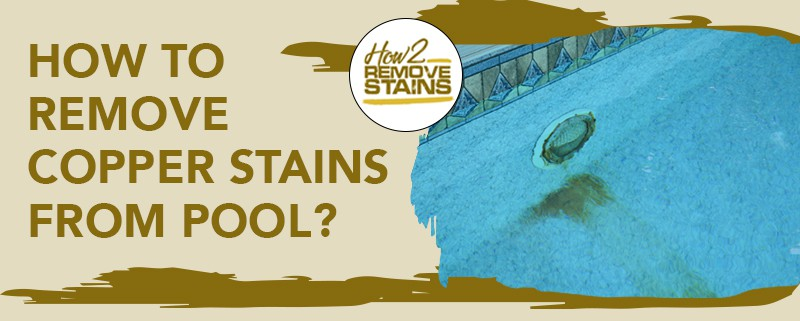 how to remove copper stains from pool
