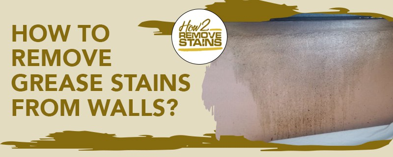 how to remove grease stains from walls