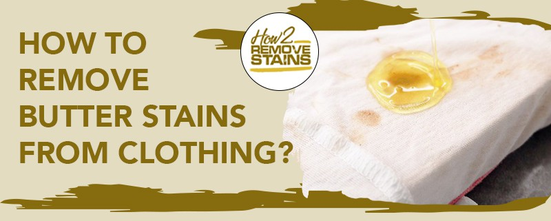 how to remove butter stains from clothing