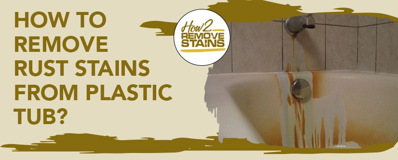 how to remove rust stains from plastic tub