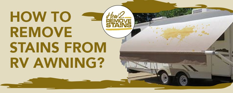 how to remove stains from rv awning