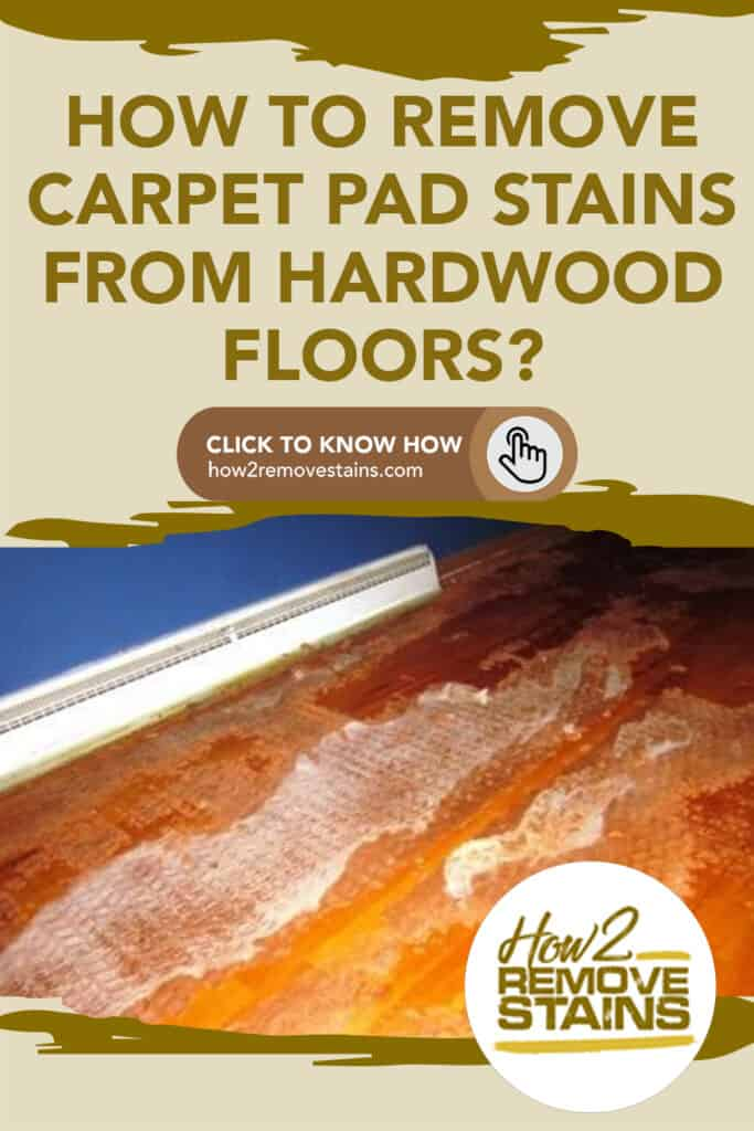 How to remove carpet pad stains from hardwood floors